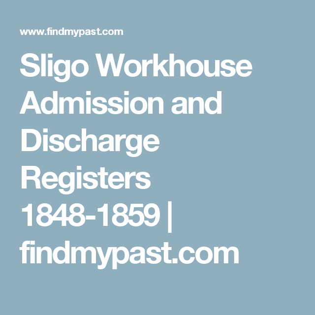 Sligo Workhouse Admission and Discharge Registers 1848-1859 | findmypast.com