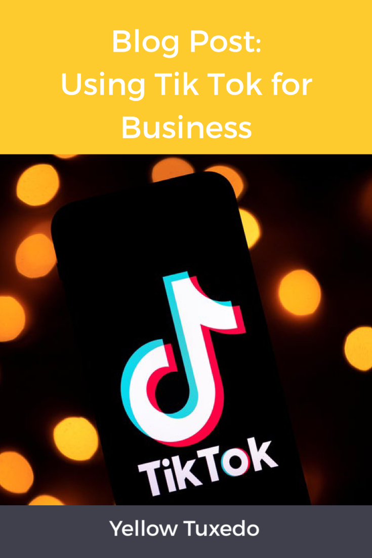 Why Businesses Should Use Tik Tok Marketing Strategy Yellow Tuxedo Marketing Strategy Marketing Business