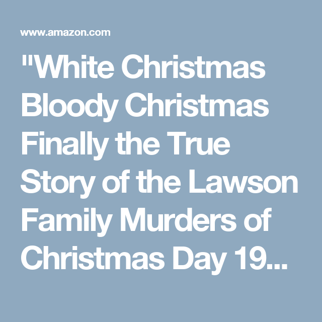 white christmas bloody christmas finally the true story of the lawson family murders of christmas
