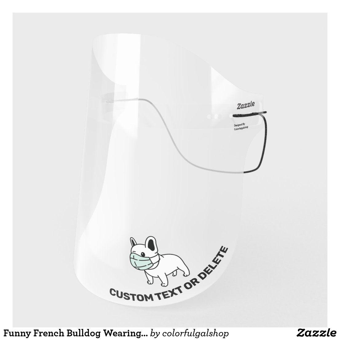 Funny French Bulldog Wearing Face Mask Custom Text Zazzle Com In 2020 French Bulldog Funny Face Mask Bulldog