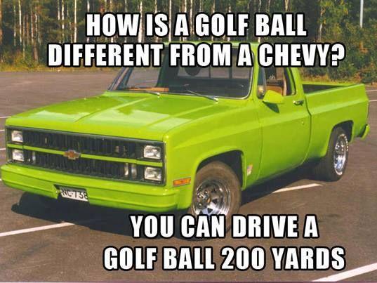 Chevy Vs Golf Ball Ford Jokes Chevy Jokes Chevy Vs Ford