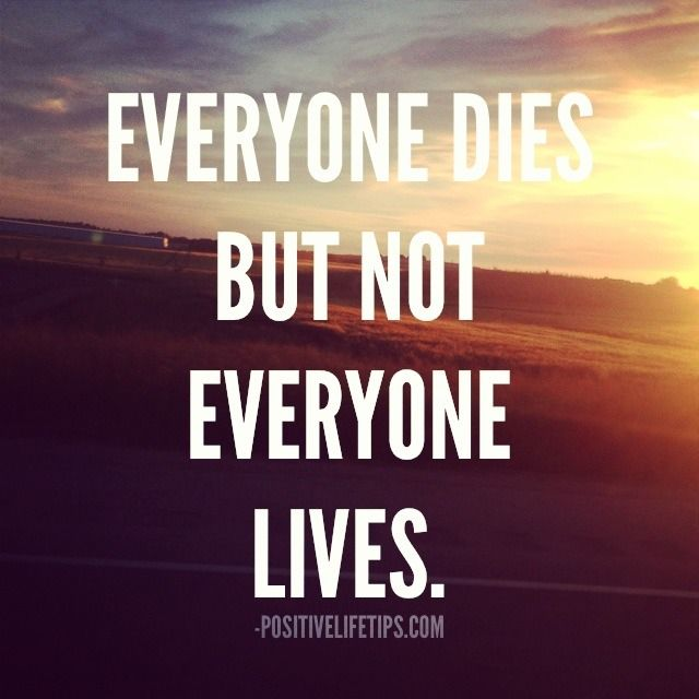 Everyone Dies But Not Everyone Lives Inspire Motivate Life