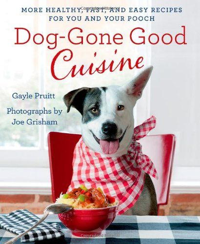 Dog gone good cuisine more healthy fast and easy recipes for you dog gone good cuisine more healthy fast and easy recipes for you and your forumfinder Gallery