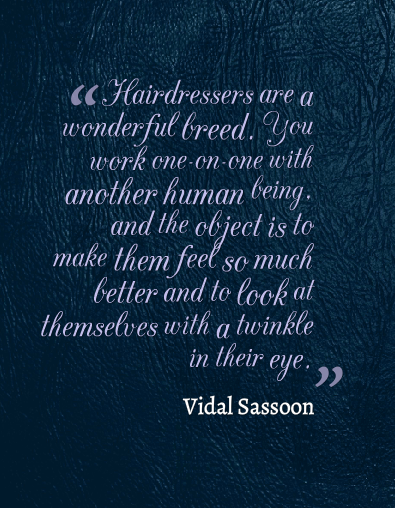 Quotes we love vidal sassoon beauty quotes for Salon quotes and sayings