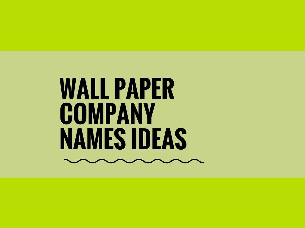 470 Best Wallpaper Company Names