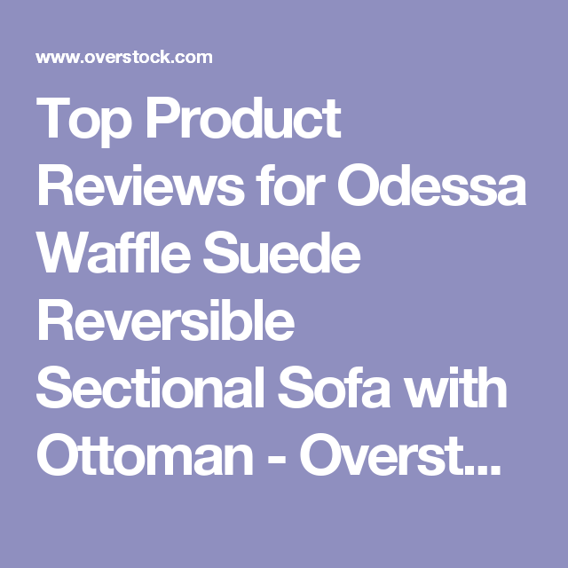 Top Product Reviews for Odessa Waffle Suede Reversible Sectional Sofa with Ottoman - Overstock.com - Mobile