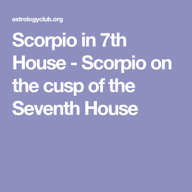 Scorpio in 7th House - Scorpio on the cusp of the Seventh House