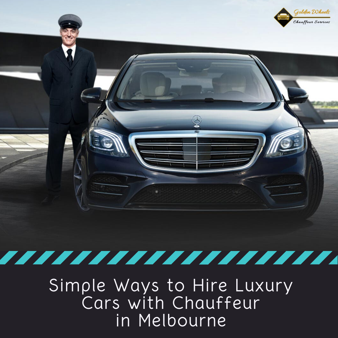Simple Ways To Hire Luxury Cars With Chauffeur In Melbourne In 2020 Chauffeur Chauffeur Service Luxury Cars
