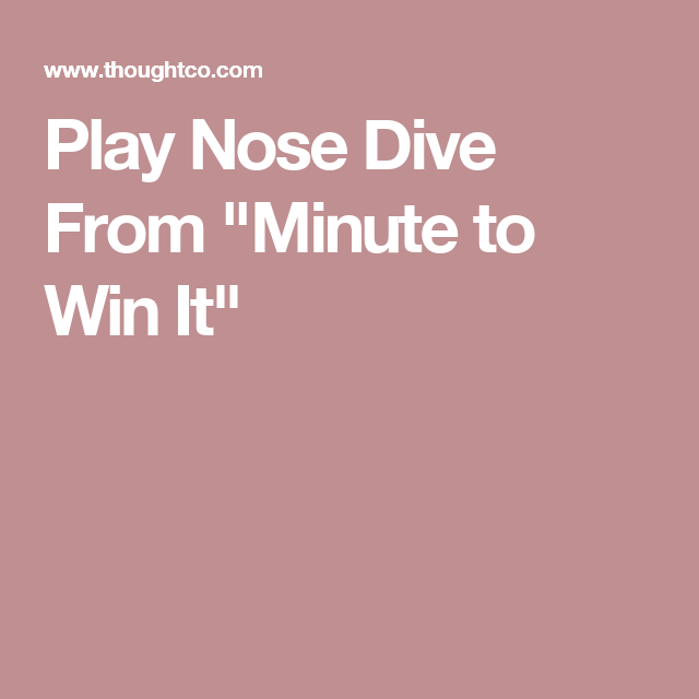 learn how to play the minute to win it game nose dive