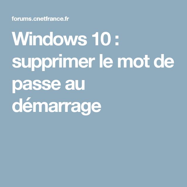 Suivez le guide pour savoir comment enlever le mot de passe Windows 10 et  aller directement sur le bureau que ce soit lors du démarrage ou de la sortie de...