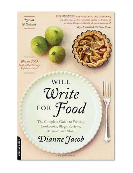 will write for food the complete guide to writing cookbooks blogs reviews memoir and more