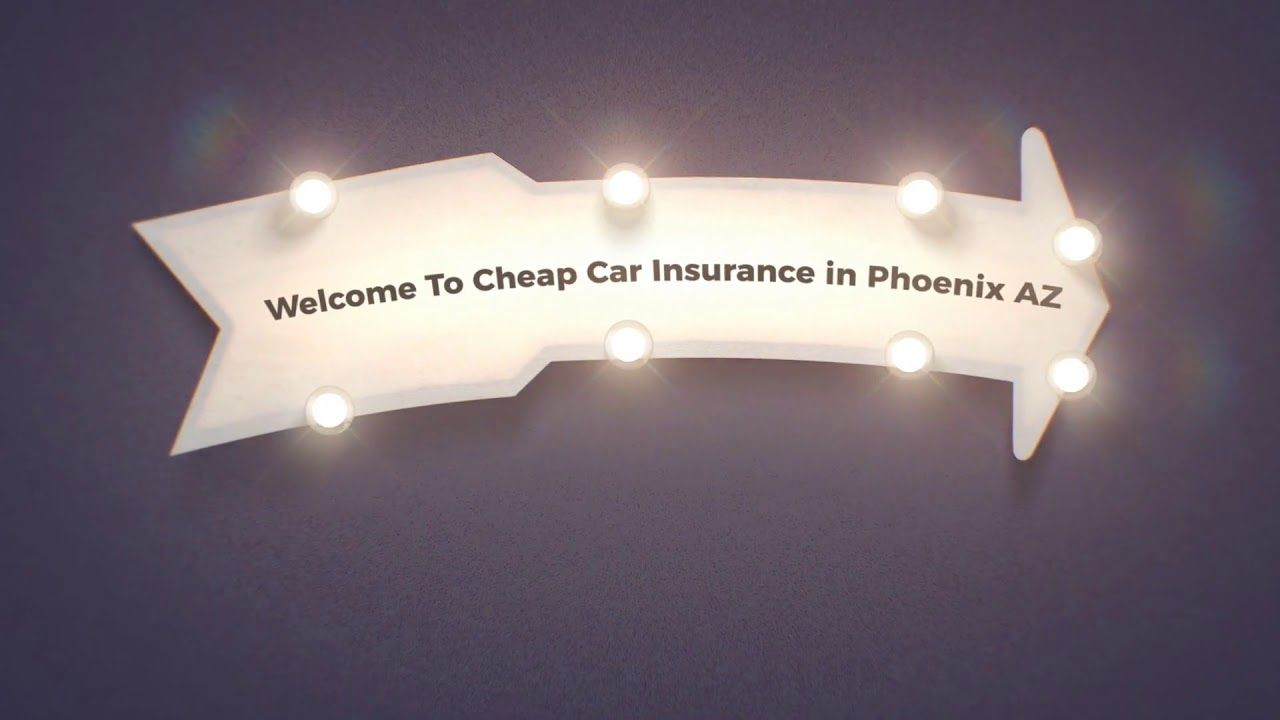 Cheap Car Insurance In Phoenix Az In 2020 Cheap Car Insurance