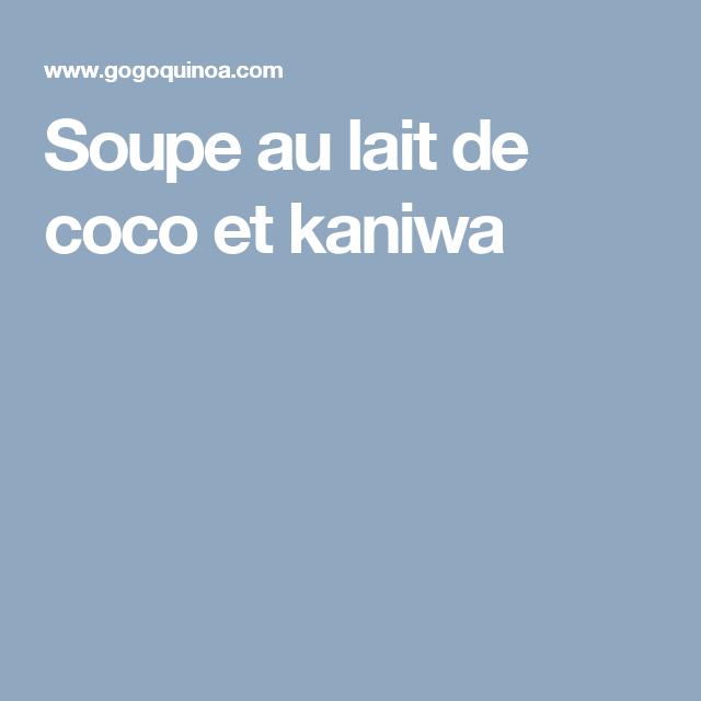 Soupe au lait de coco et kaniwa