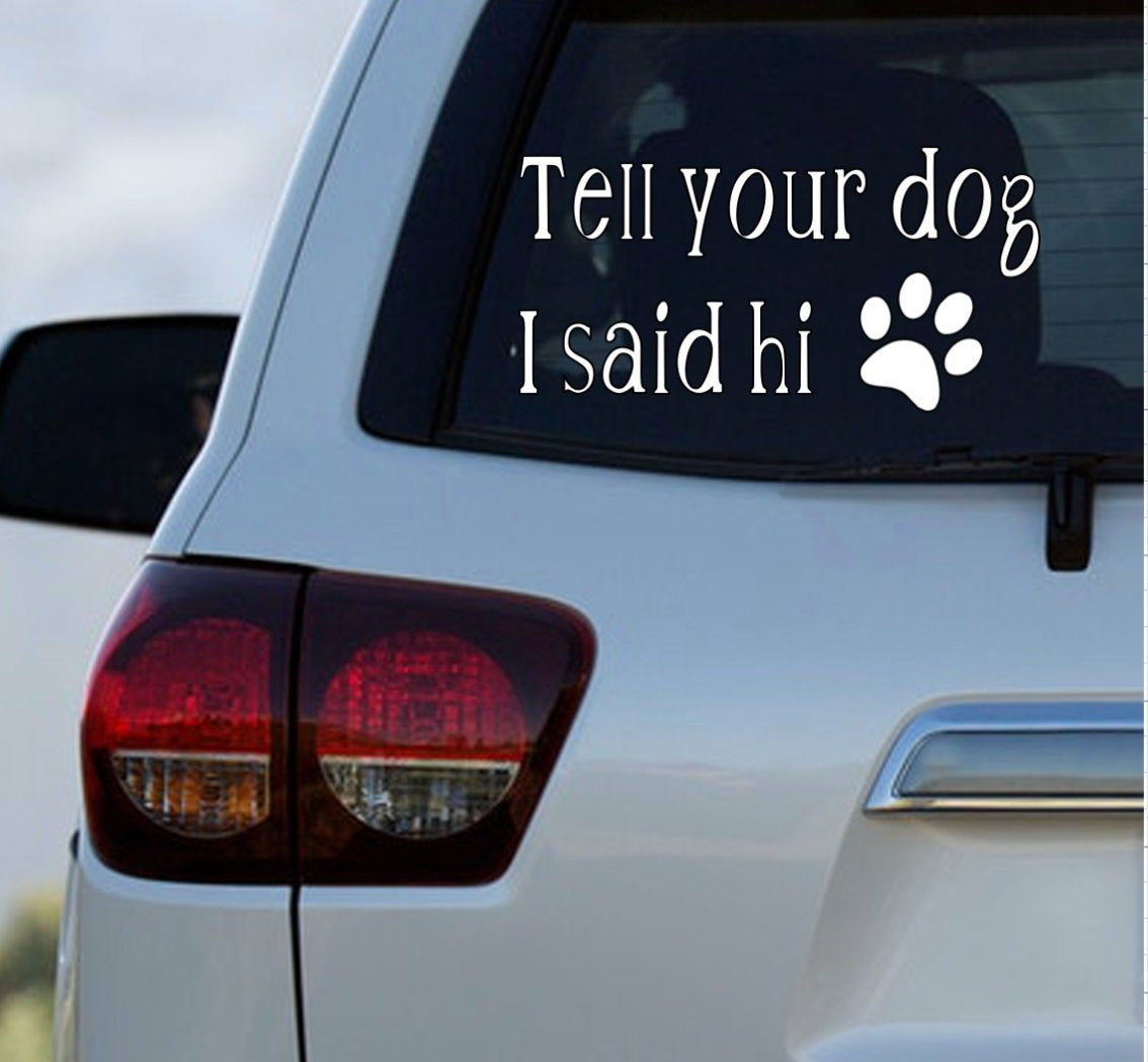 Tell Your Dog I Said Hi Decal New Car Gift Car Window Decal Etsy Cup Decal Hello Decal Car Decals [ 1049 x 1134 Pixel ]