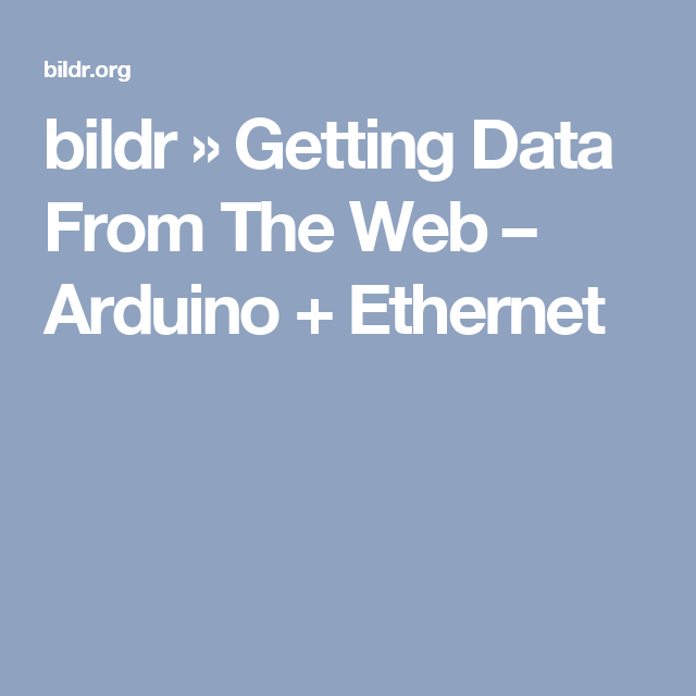 bildr » Getting Data From The Web – Arduino + Ethernet