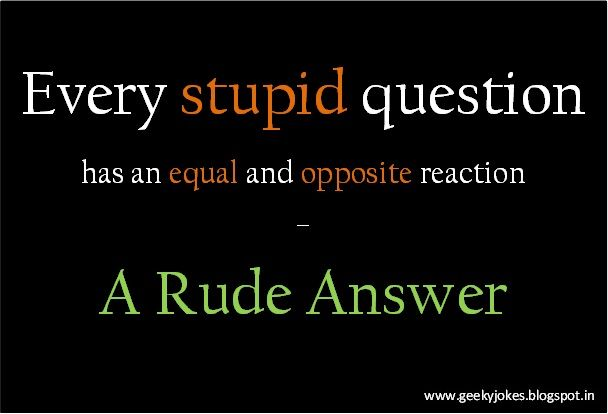 Stop Asking Stupid Questions Humour Quotes My Creation Unique Quotes Questions