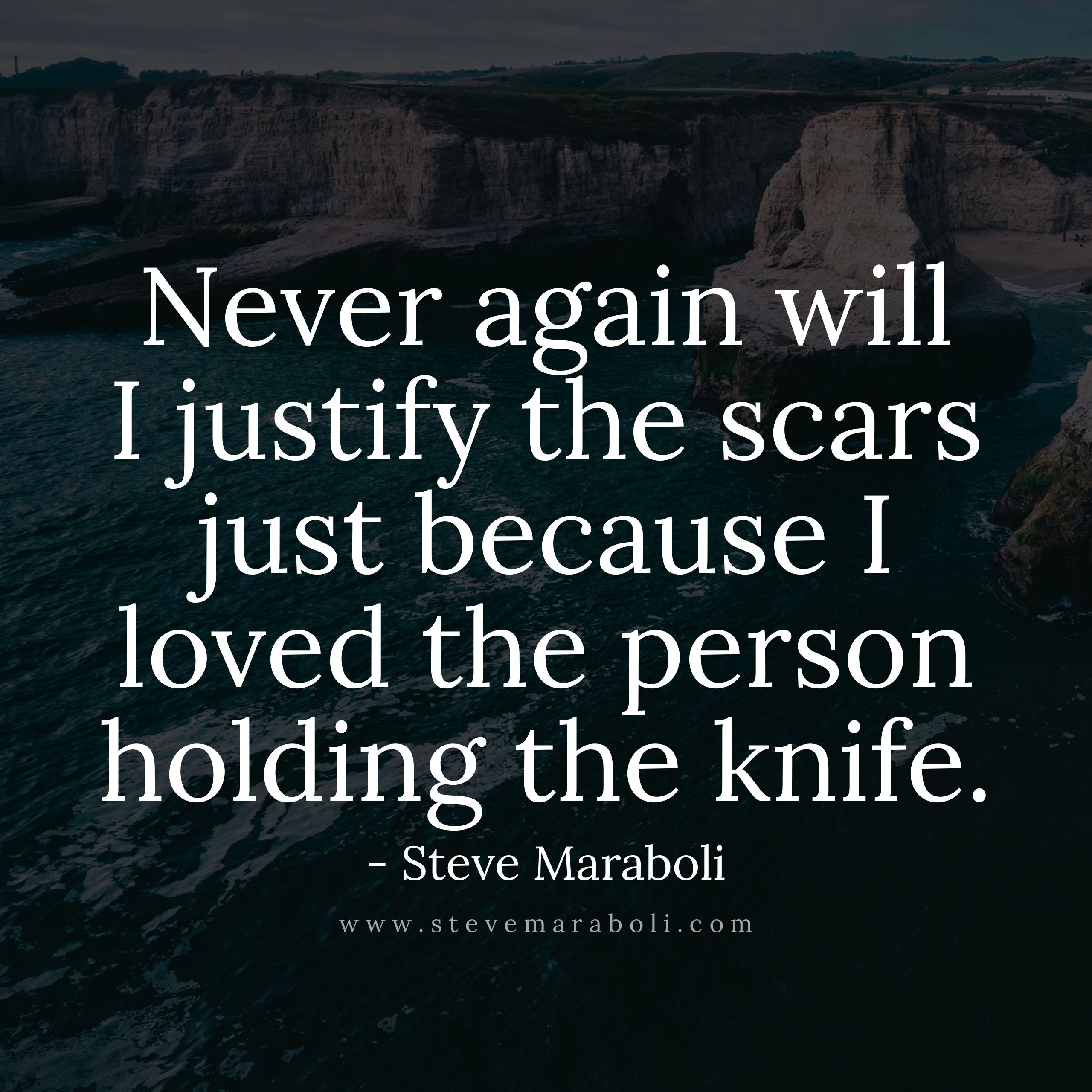 Never Again Will I Justify The Scars Just Because I Loved The Person