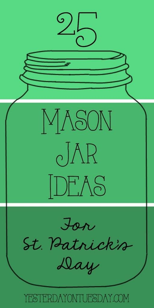 A collection of 25 mason Jar ideas for St. Patrick's Day including crafts, recipes, gifts, decor and more.
