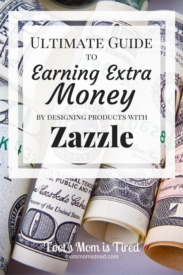Ultimate Guide to Earning Extra Money by Designing Products with Zazzle   Toot's Mom is Tired  How to make money online by designing or linking to Zazzle Products. This is the ultimate guide to getting started and tips to be successful.