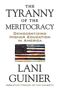A fresh and bold argument for revamping our standards of merit the tyranny of the meritocracy democratizing higher education in america lani guinier malvernweather Gallery