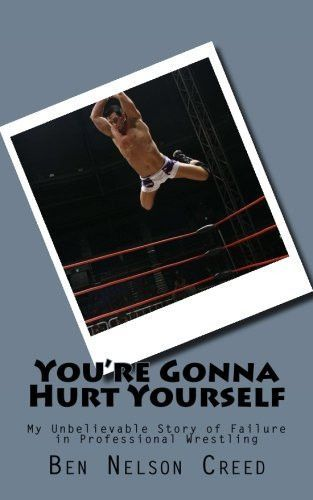 You're gonna hurt yourself: Daily struggles of small time wrestlers (Jobber) (Volume 1)