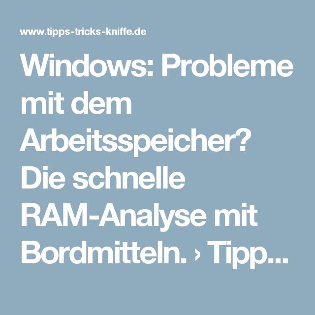 Windows Probleme Mit Dem Arbeitsspeicher Die Schnelle Ram Analyse Mit Bordmitteln Tipps Tricks Kniffe Arbeitsspeicher Tricks Ram
