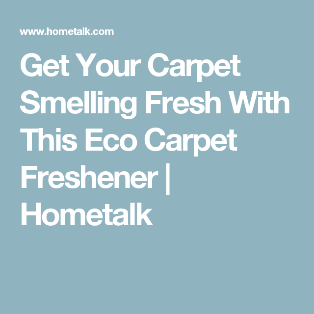 Get Your Carpet Smelling Fresh With This Eco Carpet Freshener | Hometalk