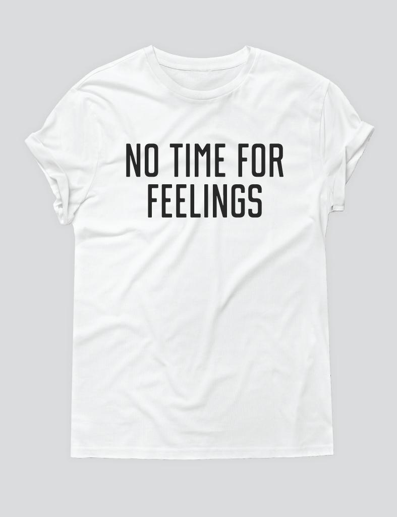 NO TIME FOR FEELINGS [SHIRT]