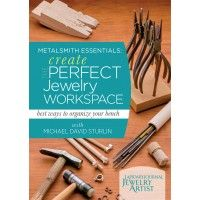 Metalsmith Essentials: Create the Perfect Workspace: Best ways to organize your bench with Michael David Sturlin