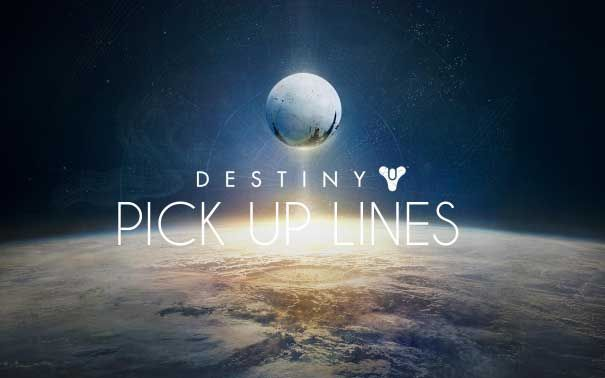 Want Destiny pick up lines? You're in the right place. All ...