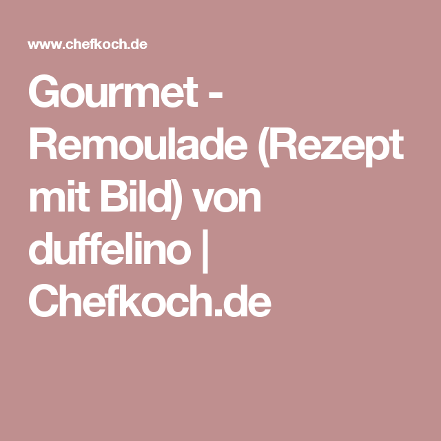Gourmet - Remoulade (Rezept mit Bild) von duffelino   Chefkoch.de