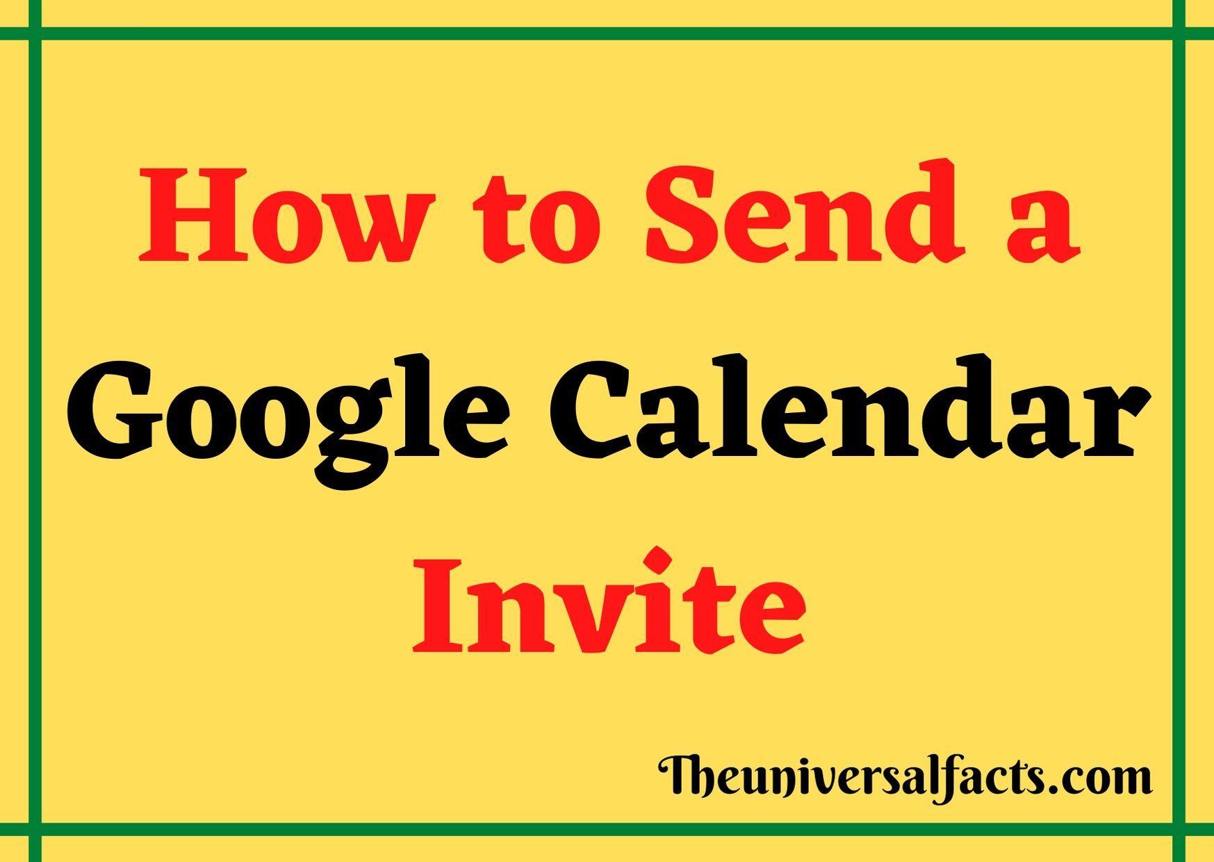 How To Send A Google Calendar Invite You Can Do This Very Quickly Through Google Calendar This Tool Will Send A Noti In 2020 Calendar Invite Google Calendar Calendar