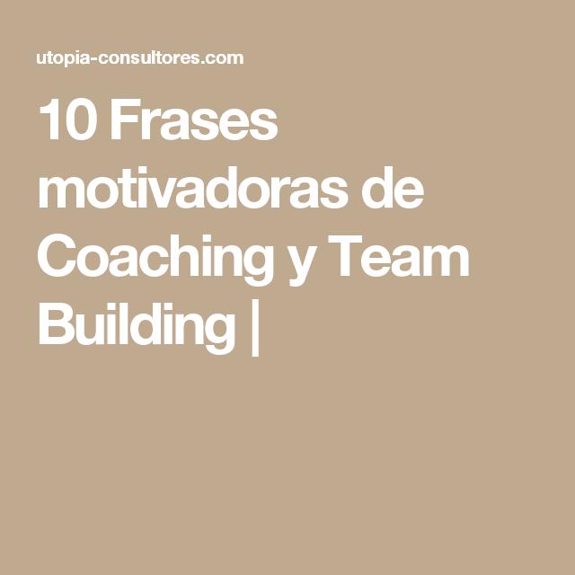 10 Frases Motivadoras De Coaching Y Team Building Frases