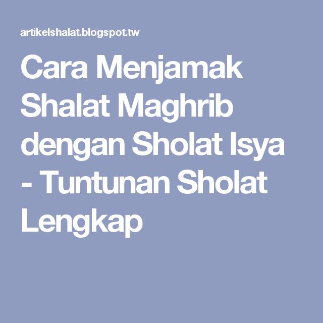 Cara Menjamak Shalat Maghrib Dengan Sholat Isya Tuntunan