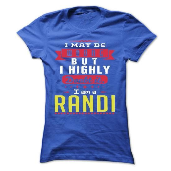 I May Be Wrong But I Highly Doubt It I Am A  RANDI - T  - #tee skirt #sweatshirt skirt. CLICK HERE => https://www.sunfrog.com/Names/I-May-Be-Wrong-But-I-Highly-Doubt-It-I-Am-A-RANDI--T-Shirt-Hoodie-Hoodies-YearName-Birthday-Ladies.html?68278