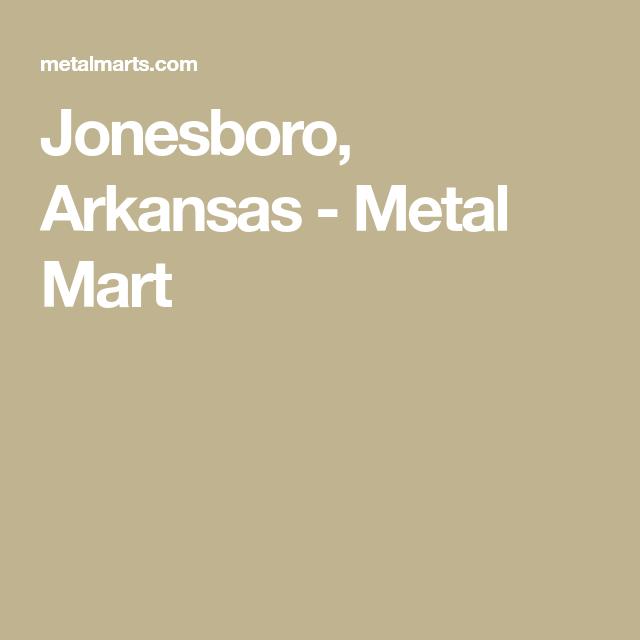 Jonesboro, Arkansas - Metal Mart | Metal mart, Jonesboro ...