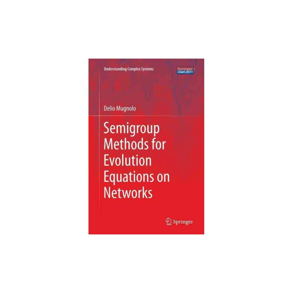 Semigroup Methods for Evolution Equations on Networks (Reprint) (Paperback) (Delio Mugnolo)