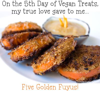 Five (Fried) Golden Fuyus: Fifth Day of Vegan Treats.