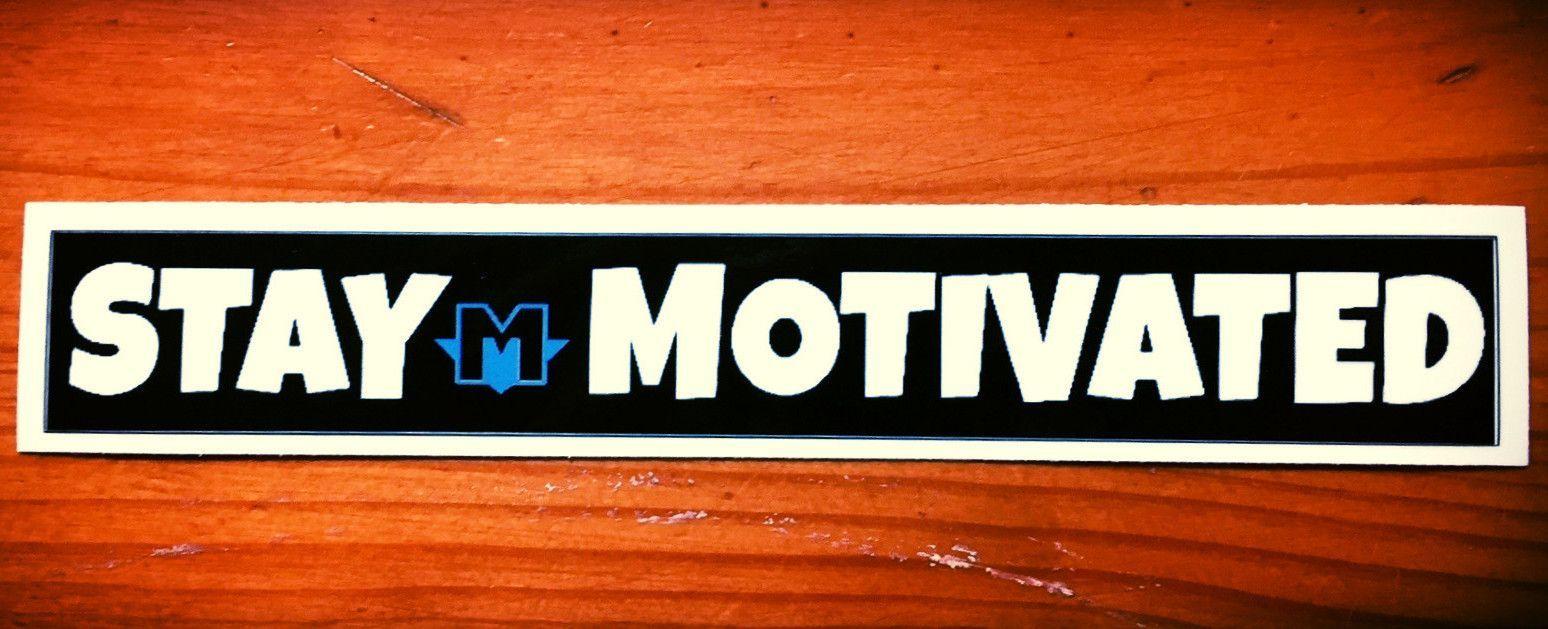 STAY MOTIVATED Sticker