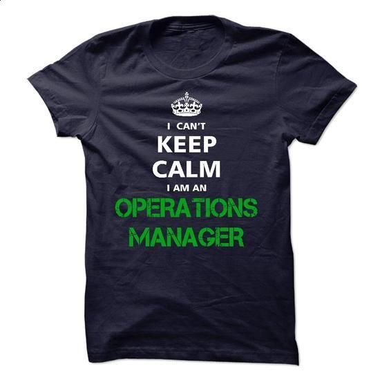 I can not keep calm Im an OPERATIONS MANAGER - #tee shirts #t shirt companies. GET YOURS => https://www.sunfrog.com/LifeStyle/I-can-not-keep-calm-Im-an-OPERATIONS-MANAGER.html?id=60505