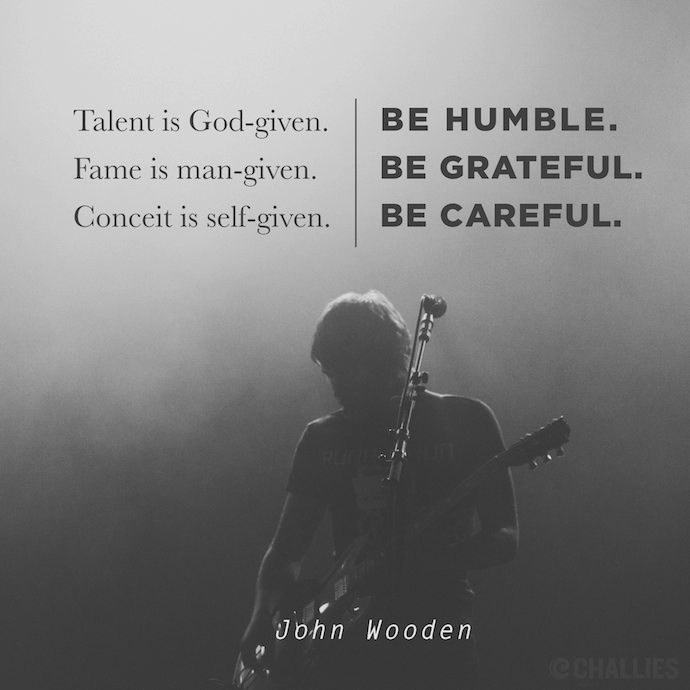 Talent Is God Given Be Humble Fame Is Man Given Be Grateful Conceit Is Self Given Be Careful Wise Quotes Believe In Yourself Quotes Inspirational Quotes