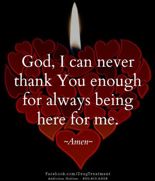 God, I can never thank You enough for always being here for ...