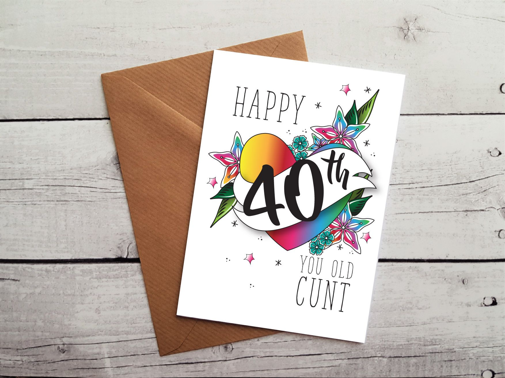 Insulting 40th Birthday Card Happy 40th You Old Cunt 40th
