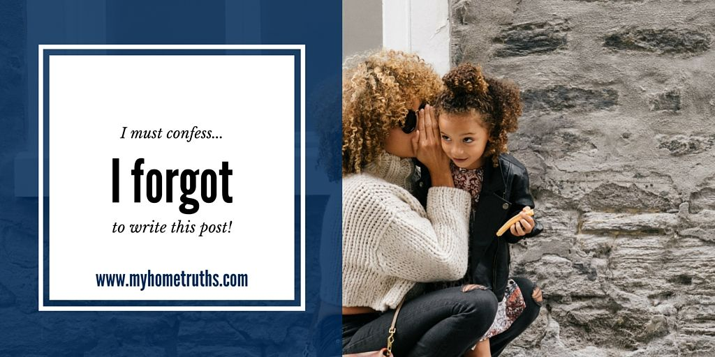 I must confess...the day I forgot to... www.myhometruths.com I've had a huge week and nearly forgot to write my confession post for today. But here it is - what have you forgotten recently? #imustconfess