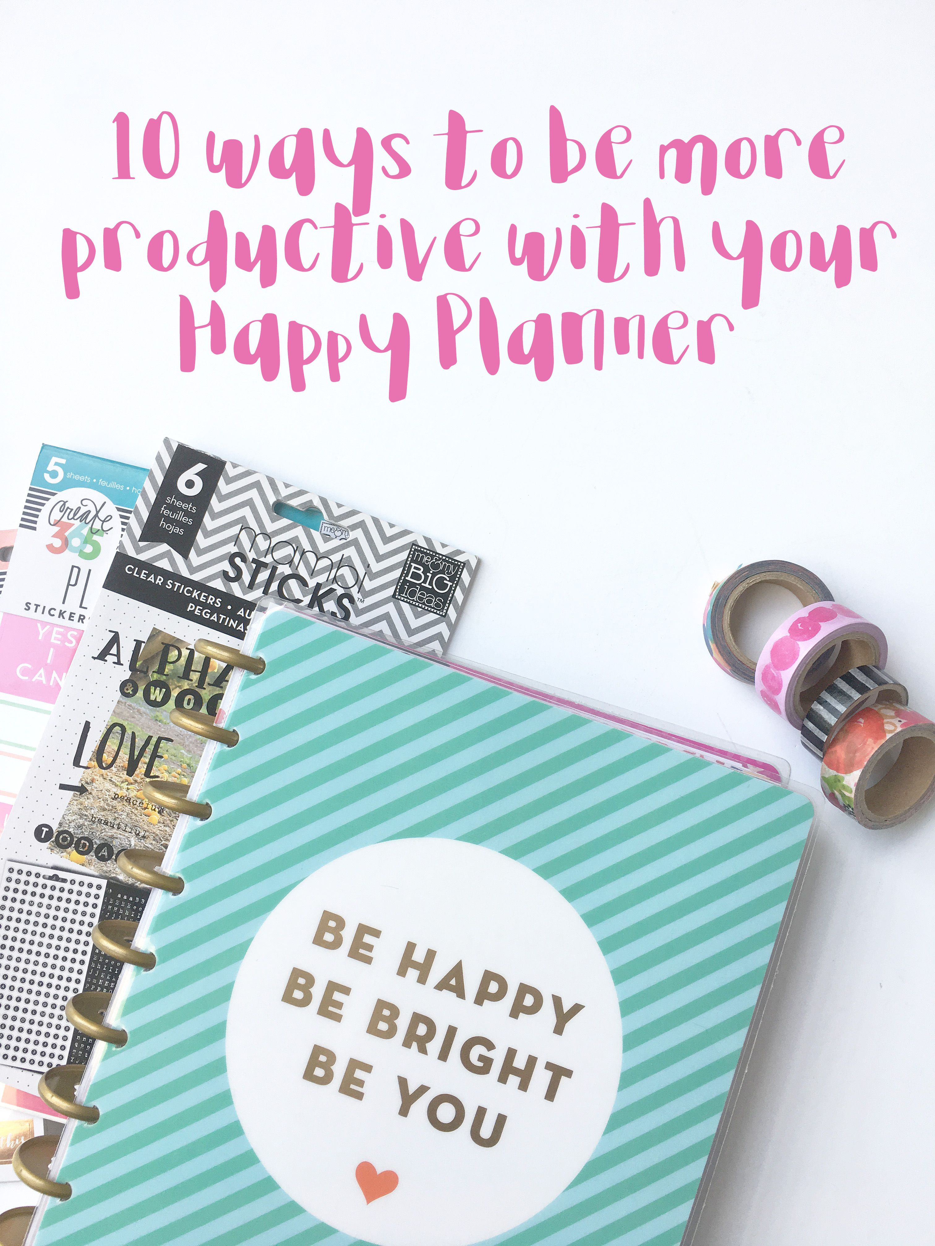 10 Ways to Make Your Happy Planner™ More Productive | Planning ...