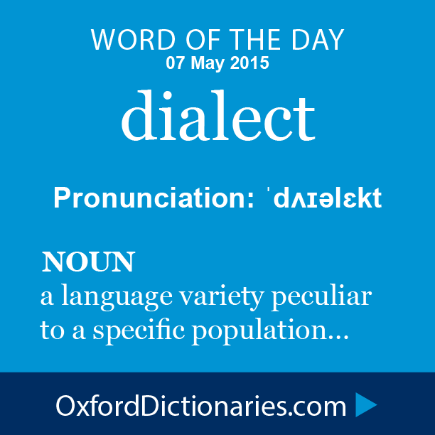 Dialect (noun): A Particular Form Of A Language Which Is Peculiar To A