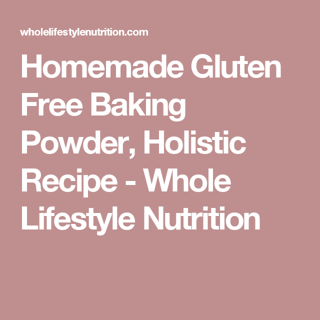 Homemade Gluten Free Baking Powder, Holistic   Recipe ...