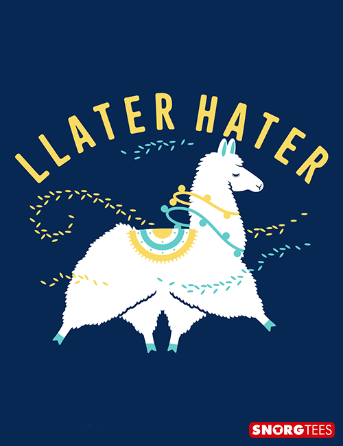 f8c35df97 Llater Hater T-Shirt | SnorgTees: New Releases | Pinterest | Shirts ...