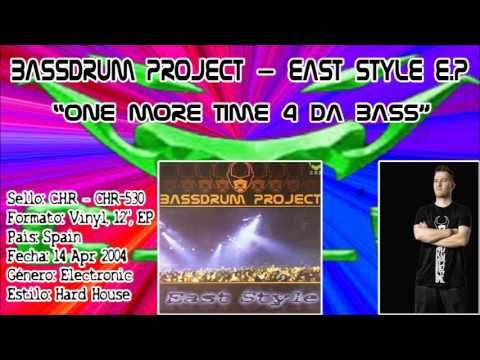 Bassdrum Project – East Style E.P. - One More Time 4 Da Bass