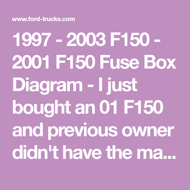 1997 - 2003 f150 - 2001 f150 fuse box diagram - i just bought an 01 f150  and previous owner didn't have the manual  does anyone have a copy of the